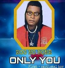 Egg No Bone Ft. Flexy Fizzy Only You